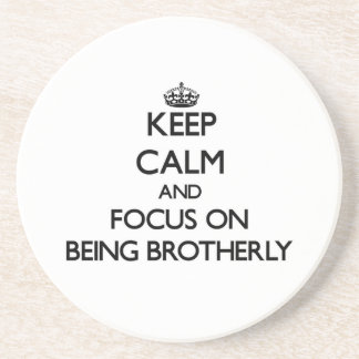 Keep Calm and focus on Being Brotherly Coasters
