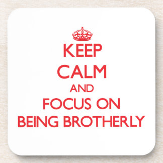 Keep Calm and focus on Being Brotherly Drink Coaster