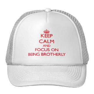 Keep Calm and focus on Being Brotherly Trucker Hat