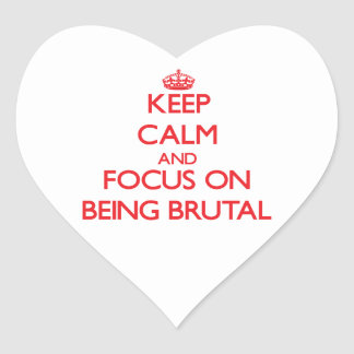 Keep Calm and focus on Being Brutal Heart Stickers