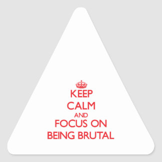 Keep Calm and focus on Being Brutal Triangle Sticker