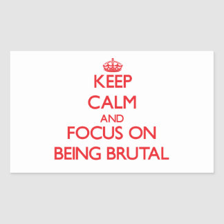 Keep Calm and focus on Being Brutal Rectangle Stickers