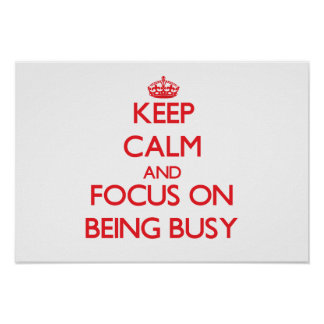 Keep Calm and focus on Being Busy Print