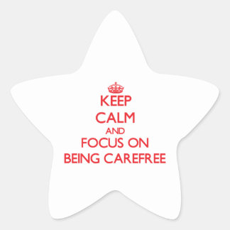 Keep Calm and focus on Being Carefree Star Sticker