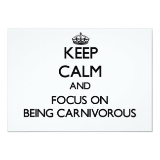 Keep Calm and focus on Being Carnivorous 5x7 Paper Invitation Card