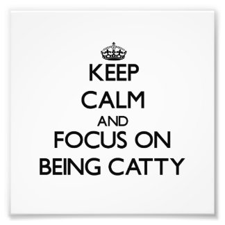 Keep Calm and focus on Being Catty Photo Print