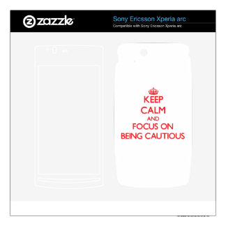 Keep Calm and focus on Being Cautious Xperia Arc Skins