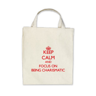 Keep Calm and focus on Being Charismatic Canvas Bags