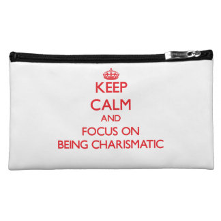 Keep Calm and focus on Being Charismatic Cosmetic Bags