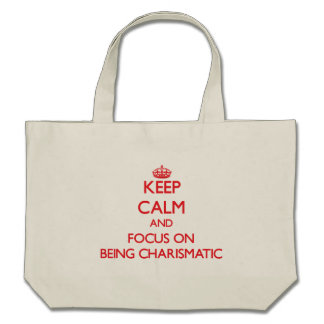 Keep Calm and focus on Being Charismatic Bag