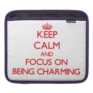 Keep Calm and focus on Being Charming Sleeves For iPads