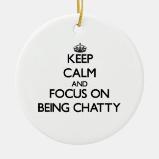 Keep Calm and focus on Being Chatty Ornament