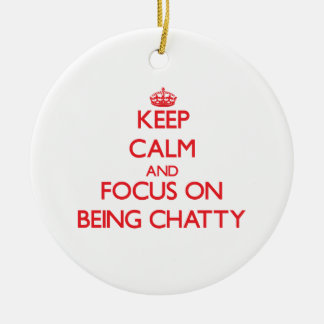 Keep Calm and focus on Being Chatty Christmas Tree Ornament