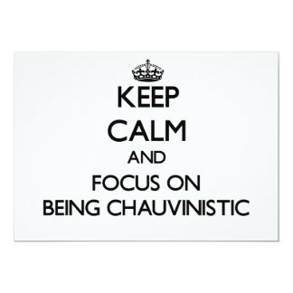 Keep Calm and focus on Being Chauvinistic 5x7 Paper Invitation Card