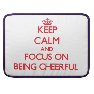 Keep Calm and focus on Being Cheerful MacBook Pro Sleeves