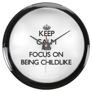 Keep Calm and focus on Being Childlike Fish Tank Clocks