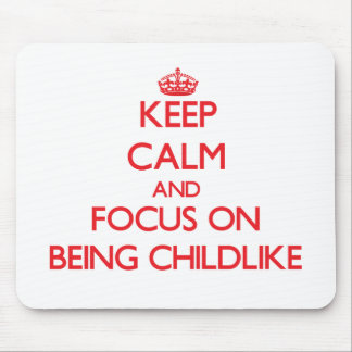 Keep Calm and focus on Being Childlike Mouse Pad