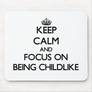 Keep Calm and focus on Being Childlike Mousepad