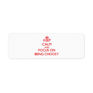 Keep Calm and focus on Being Choosy Return Address Label
