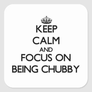 Keep Calm and focus on Being Chubby Sticker