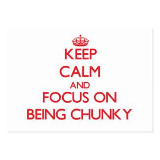 Keep Calm and focus on Being Chunky Business Cards
