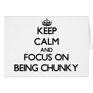 Keep Calm and focus on Being Chunky Card