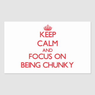 Keep Calm and focus on Being Chunky Rectangular Stickers