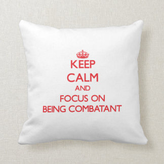 Keep Calm and focus on Being Combatant Throw Pillows