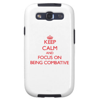 Keep Calm and focus on Being Combative Samsung Galaxy S3 Covers