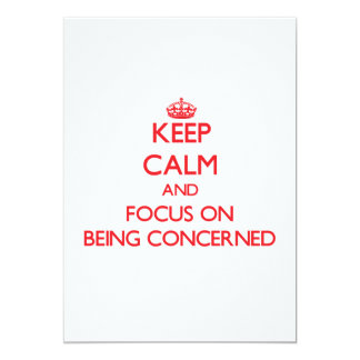 Keep Calm and focus on Being Concerned 5x7 Paper Invitation Card