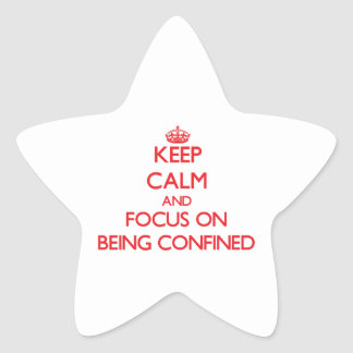 Keep Calm and focus on Being Confined Star Stickers