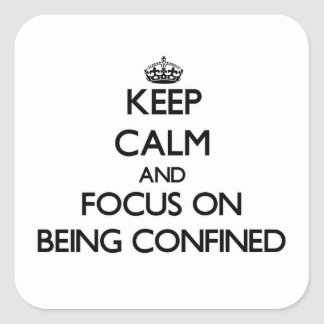 Keep Calm and focus on Being Confined Stickers