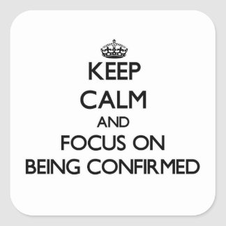 Keep Calm and focus on Being Confirmed Square Sticker