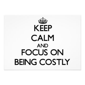 Keep Calm and focus on Being Costly Card