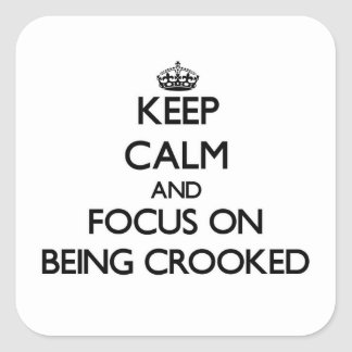 Keep Calm and focus on Being Crooked Square Sticker