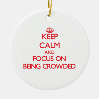 Keep Calm and focus on Being Crowded Christmas Ornaments