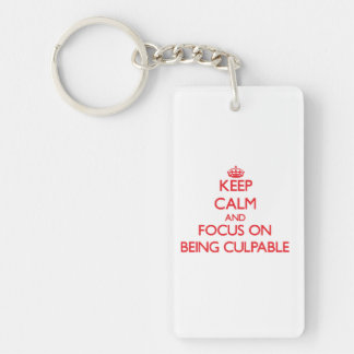 Keep Calm and focus on Being Culpable Double-Sided Rectangular Acrylic Keychain
