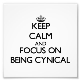 Keep Calm and focus on Being Cynical Art Photo