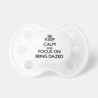Keep Calm and focus on Being Dazed Baby Pacifier