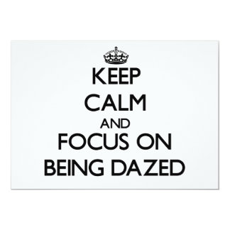 """Keep Calm and focus on Being Dazed 5"""" X 7"""" Invitation Card"""