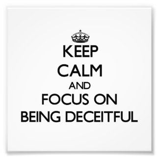 Keep Calm and focus on Being Deceitful Photo