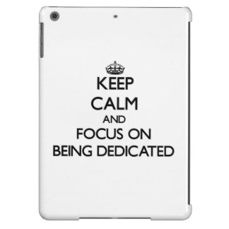 Keep Calm and focus on Being Dedicated iPad Air Case