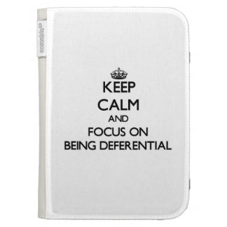 Keep Calm and focus on Being Deferential Case For The Kindle