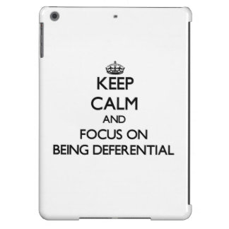 Keep Calm and focus on Being Deferential Case For iPad Air