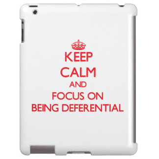 Keep Calm and focus on Being Deferential
