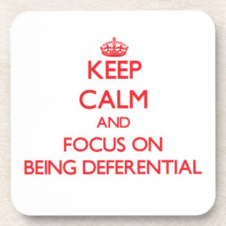 Keep Calm and focus on Being Deferential Coasters
