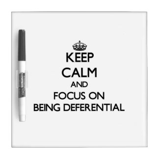 Keep Calm and focus on Being Deferential Dry Erase Board
