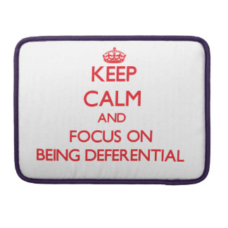 Keep Calm and focus on Being Deferential MacBook Pro Sleeve