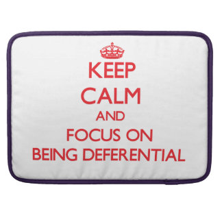 Keep Calm and focus on Being Deferential Sleeve For MacBooks