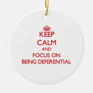 Keep Calm and focus on Being Deferential Ornaments